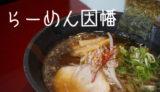 【らーめん因幡】鳥取駅前で呑んだら〆ラーメンはぜひ因幡さんへ!/鳥取市